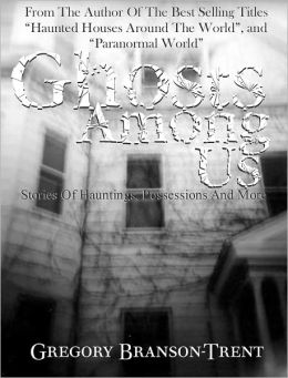 Ghosts among Us: Stories of Hauntings, Possessions and More