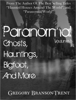 Paranormal, Volume One: Ghosts, Hauntings, Bigfoot, and More