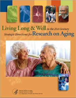 Living Long & Well in the 21st Century: Strategic Directions for Research on Aging
