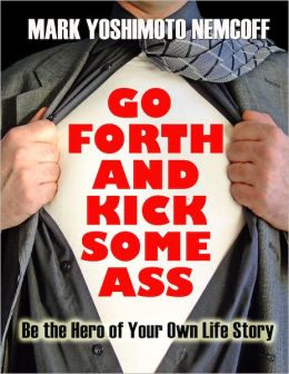Go Forth and Kick Some Ass (Be the Hero of Your Own Life Story)