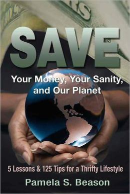 SAVE Your Money, Your Sanity, and Our Planet: 5 Lessons and 125 Tips for a Thrifty Lifestyle (Save Money, Self Help)