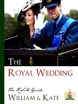 THE ROYAL WEDDING - THE RSM GUIDE TO THE WEDDING OF WILLIAM AND KATE (Special Nook Edition) Guidebook for the Royal Wedding of Kate Middleton and Prince William of Wales with over 300 pages of bonus material, including biographical notes of Kate Middleton