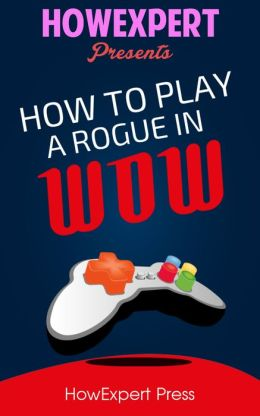 How To Play a Rogue In WoW - Your Step-By-Step Guide To Playing Rogues In WoW