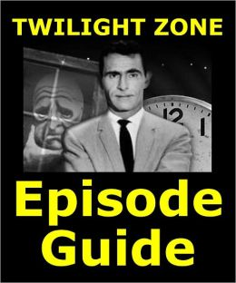 TWILIGHT ZONE EPISODE GUIDE: Details All 156 Episodes with Plot Summaries. Searchable. Companion to DVDs Blu Ray and Box Set