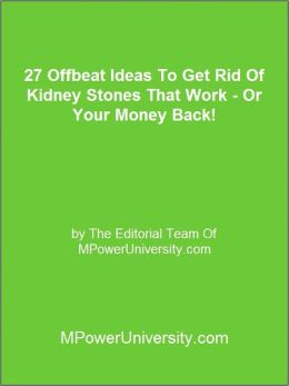 27 Offbeat Ideas To Get Rid Of Kidney Stones That Work - Or Your Money Back!