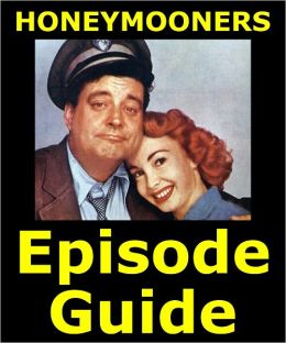 HONEYMOONERS EPISODE GUIDE: Details All 184 Episodes and 5 TV Specials with Plot Summaries. Searchable. Companion to DVDs Blu Ray and Box Set