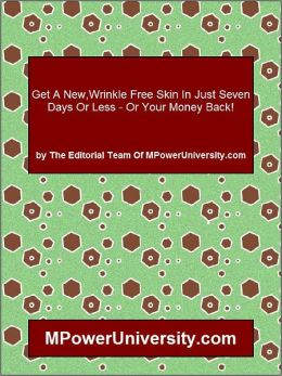 Get A New,Wrinkle Free Skin In Just Seven Days Or Less Or Your Money Back!