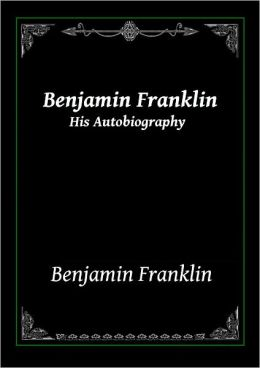 Benjamin Franklin: His Autobiography
