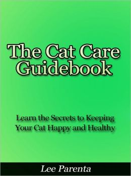 The Cat Care Guidebook - Learn the Secrets to Keeping Your Cat Happy and Healthy