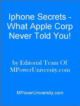 Iphone Secrets - What Apple Corp Never Told You!