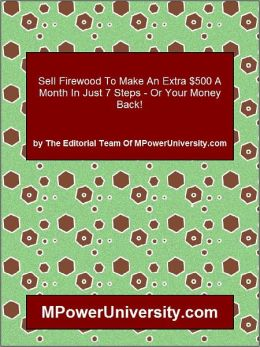 Sell Firewood To Make An Extra $500 A Month In Just 7 Steps - Or Your Money Back!