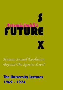 ArtemisSmith's FUTURESEX: Human Sexual Evolution Beyond The Species Level