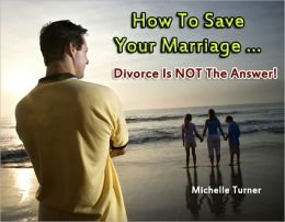 How To Save Your Marriage ... Divorce is NOT the Answer!