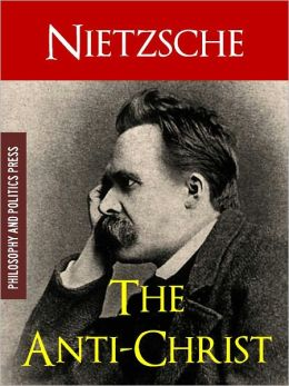 THE ANTICHRIST by FRIEDRICH NIETZSCHE (Special Nook Edition): COMPLETE WORKS OF FRIEDRICH NIETZSCHE SERIES (The Classic Bestselling Work on Religion, Christianity, Nihilism, Power and Radical Philosophy by Friedrich Nietzsche) Now Available as a NOOKbook!