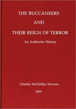 The Buccaneers And Their Reign Of Terror: An Authentic History