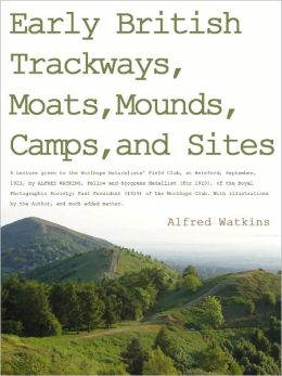 Early British Trackways, Moats, Mounds, Camps & Sites