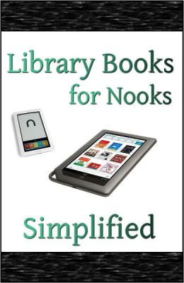 Library Books for Nooks Simplified: How to Get Free eBooks From the Public Library