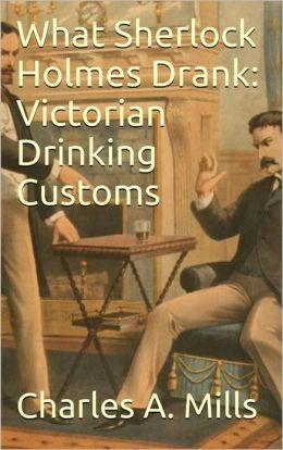 What Sherlock Holmes Drank: Victorian Drinking Customs