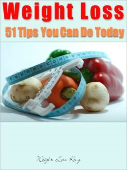 Weight Loss : 51 Tips You Can Do Today
