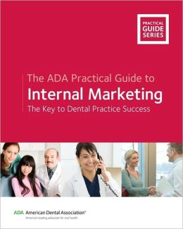 The ADA Practical Guide to Internal Marketing