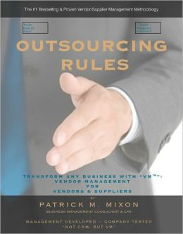 Outsourcing Rules: How To Outsource By Transforming Any Business with VM-- Vendor Management for Vendor & Supplier Relationships