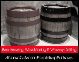 Beer Brewing, Wine Making and Whiskey Distilling: A look at the classic methods used to create alcoholic beverages. Learn how to make your own moonshine. (includes six complete titles)
