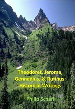 Theodoret, Jerome, Gennadius, & Rufinus: Historical Writings