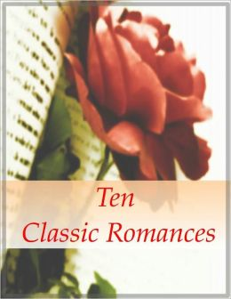 Ten Classic Romances (Includes Jane Eyre, Persuasion, Wuthering Heights, A Room With a View, Tess of the d'Urbervilles and more!)