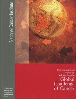 NCI International Portfolio: Addressing the Global Challenge of Cancer