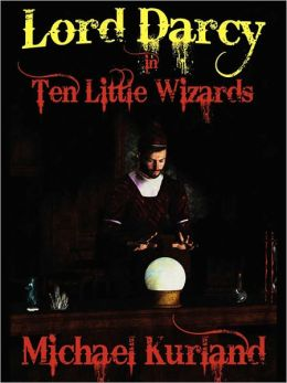 Ten Little Wizards: A Lord Darcy Novel