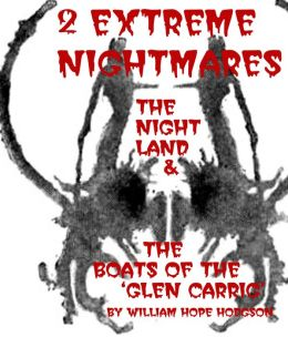 2 Extreme Nightmares: The Night Land and The Boats of the Glen Carrig