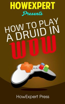 How To Play a Druid In WoW - Your Step-By-Step Guide To Playing Druids In WoW