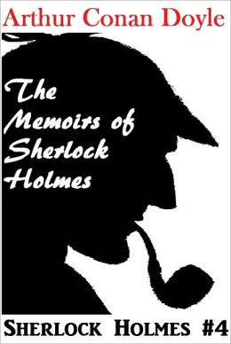 Sherlock Holmes, THE MEMOIRS OF SHERLOCK HOLMES, Sherlock Holmes Complete Collection, Book # 4