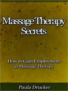 Massage Therapy Secrets - How to Gain Employment in Massage Therapy