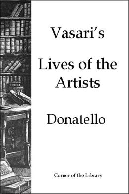 Vasari's Lives of the Artists - Donatello