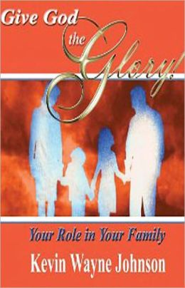 Give God the Glory!: Your Role in Your Family