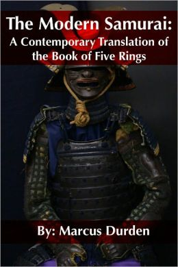 The Modern Samurai: A Contemporary Translation of the Book of Five Rings