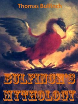 Bulfinch's Mythology (Greek, Roman, Indian, +)