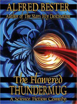 The Flowered Thundermug: A Science Fiction Comedy