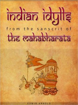 Indian Idylls FROM THE SANSCRIT OF THE MAHABHARATA