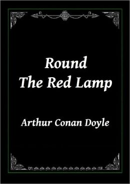 Round the Red Lamp by Arthur Conan Doyle