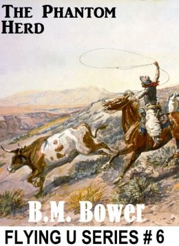 BM Bower THE PHANTOM HERD Flying U Series # 6 (B M Bowers Westerns # 6 ) Westerns Comparable to Louis L'amour Westerns