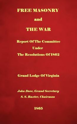 Free Masonry And The War: Report Of The Committee Under The Resolutions Of 1862