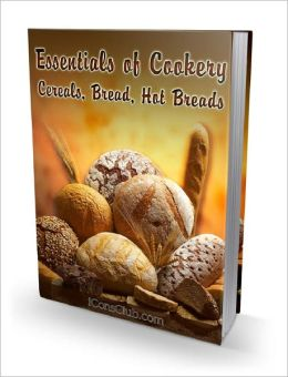 Essentials of Cookery: Cereals, Bread, Hot Breads