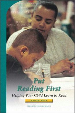 Put Reading First: Helping Your Child Learn to Read (A Parent Guide - Preschool Through Grade 3)