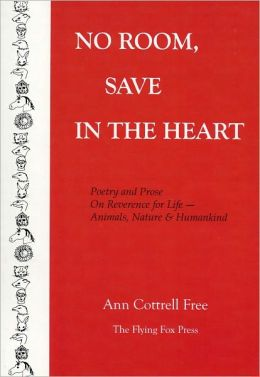 No Room, Save in the Heart -- Poetry and Prose on Reverence for Life - Animals, Nature & Humankind
