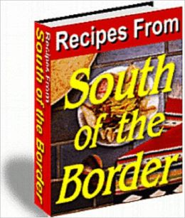 Recipes From South Of The Border (Mexican)
