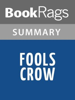 fools crow summary The voices of plenty coup, fools crow,  convey the heartbreaking story of their people's oppression and their ultimate triumph of the spirit.
