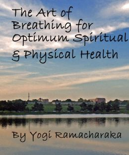 The Art of Breathing for Optimum Spiritual and Physical Health