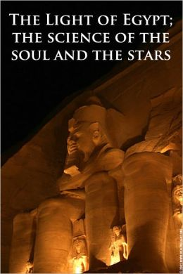 The Light of Egypt: The Science of the Soul and the Stars (Formatted & Optimized for Nook)